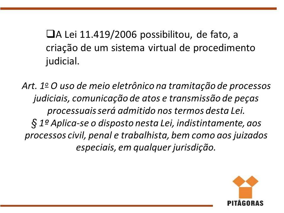 A Lei 11.419/2006 possibilitou, de fato, a criação de um sistema virtual de procedimento judicial.