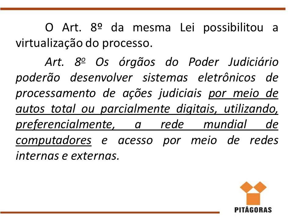 O Art. 8º da mesma Lei possibilitou a virtualização do processo.