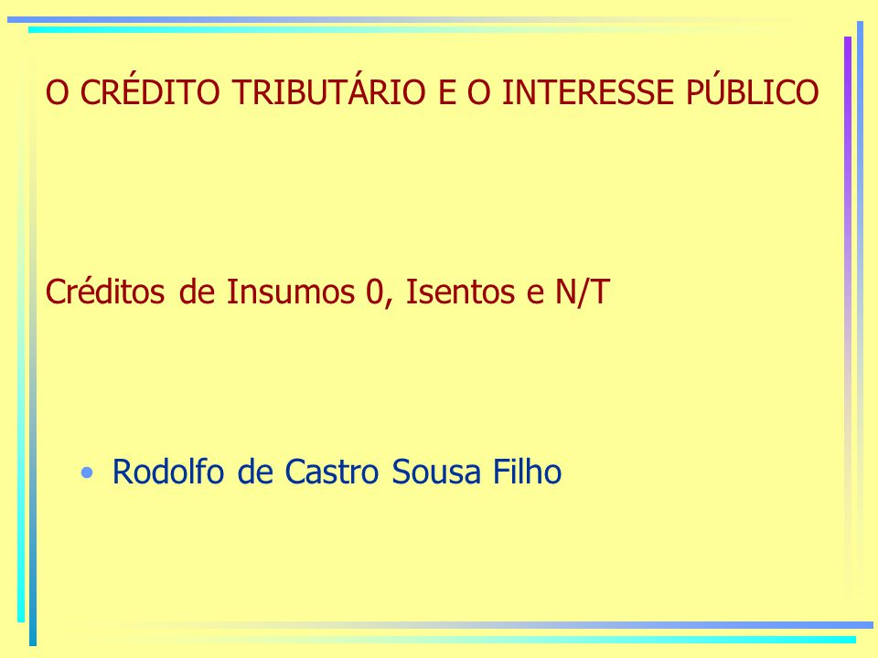 O CRÉDITO TRIBUTÁRIO E O INTERESSE PÚBLICO Créditos de Insumos 0, Isentos e N/T