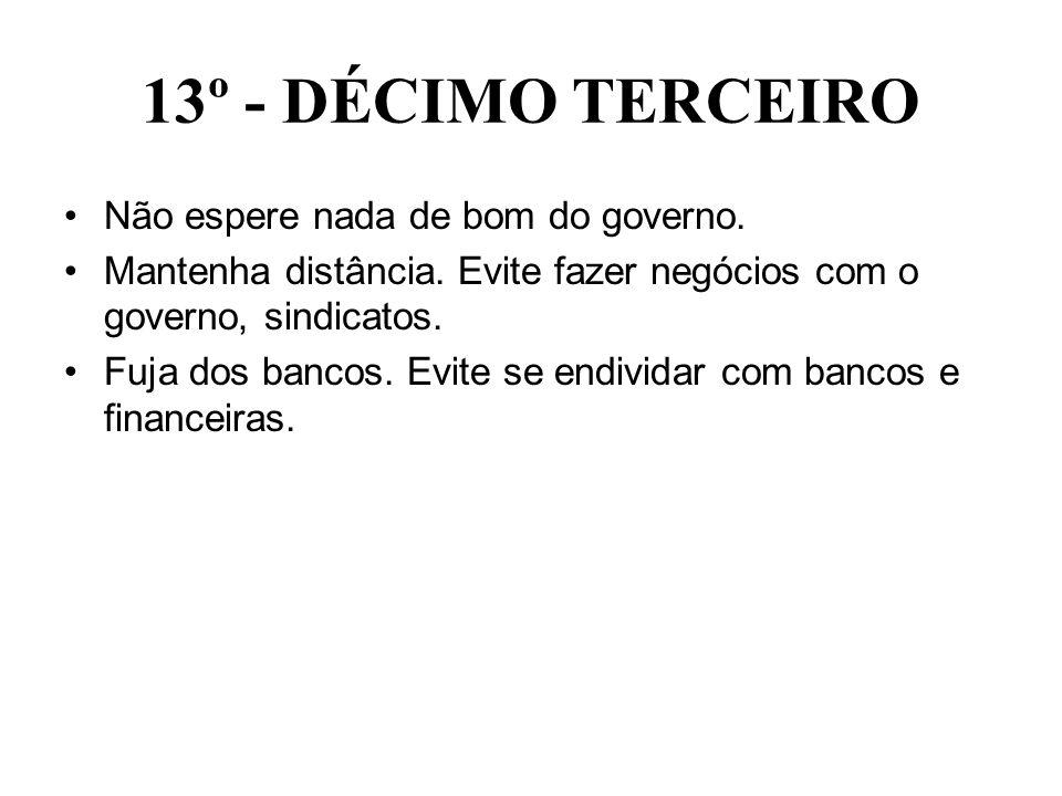 13º - DÉCIMO TERCEIRO Não espere nada de bom do governo.