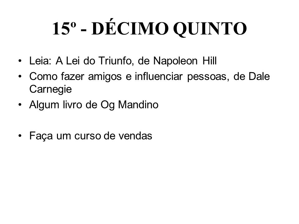 15º - DÉCIMO QUINTO Leia: A Lei do Triunfo, de Napoleon Hill