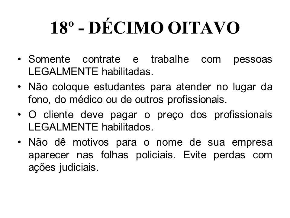 18º - DÉCIMO OITAVO Somente contrate e trabalhe com pessoas LEGALMENTE habilitadas.