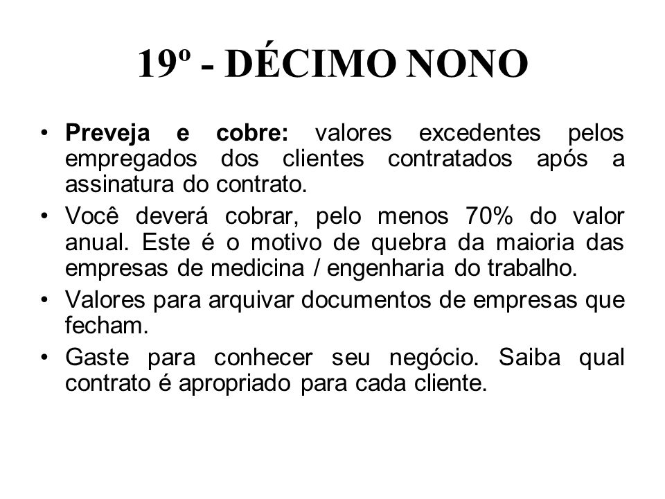 19º - DÉCIMO NONOPreveja e cobre: valores excedentes pelos empregados dos clientes contratados após a assinatura do contrato.
