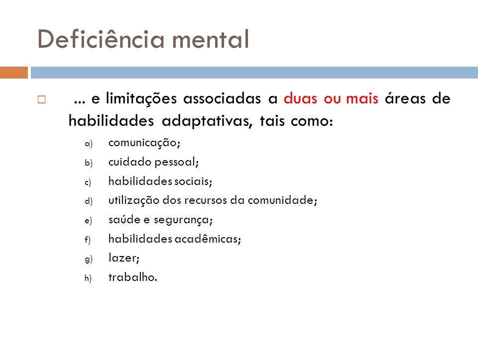 Deficiência mental ... e limitações associadas a duas ou mais áreas de habilidades adaptativas, tais como: