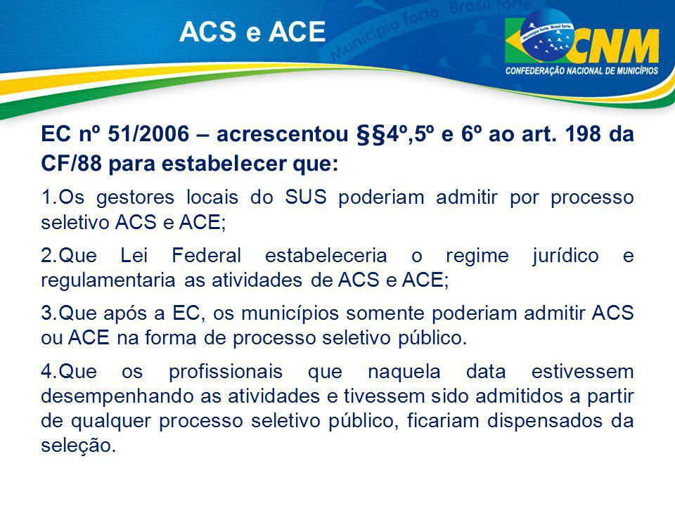 ACS e ACE EC nº 51/2006 – acrescentou §§4º,5º e 6º ao art. 198 da CF/88 para estabelecer que: