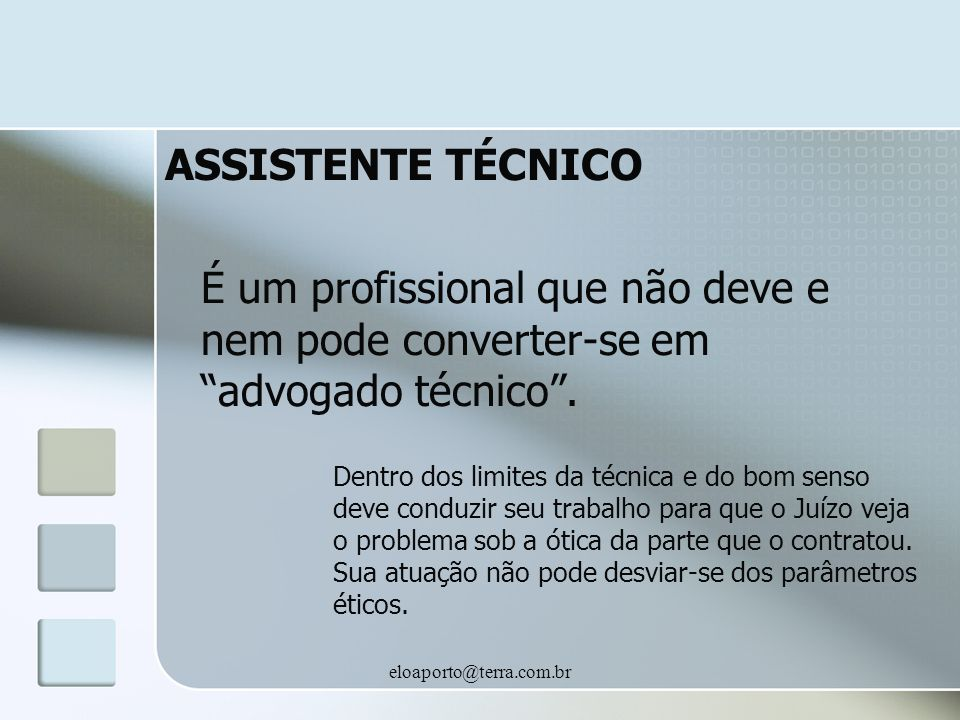 ASSISTENTE TÉCNICO É um profissional que não deve e nem pode converter-se em advogado técnico .