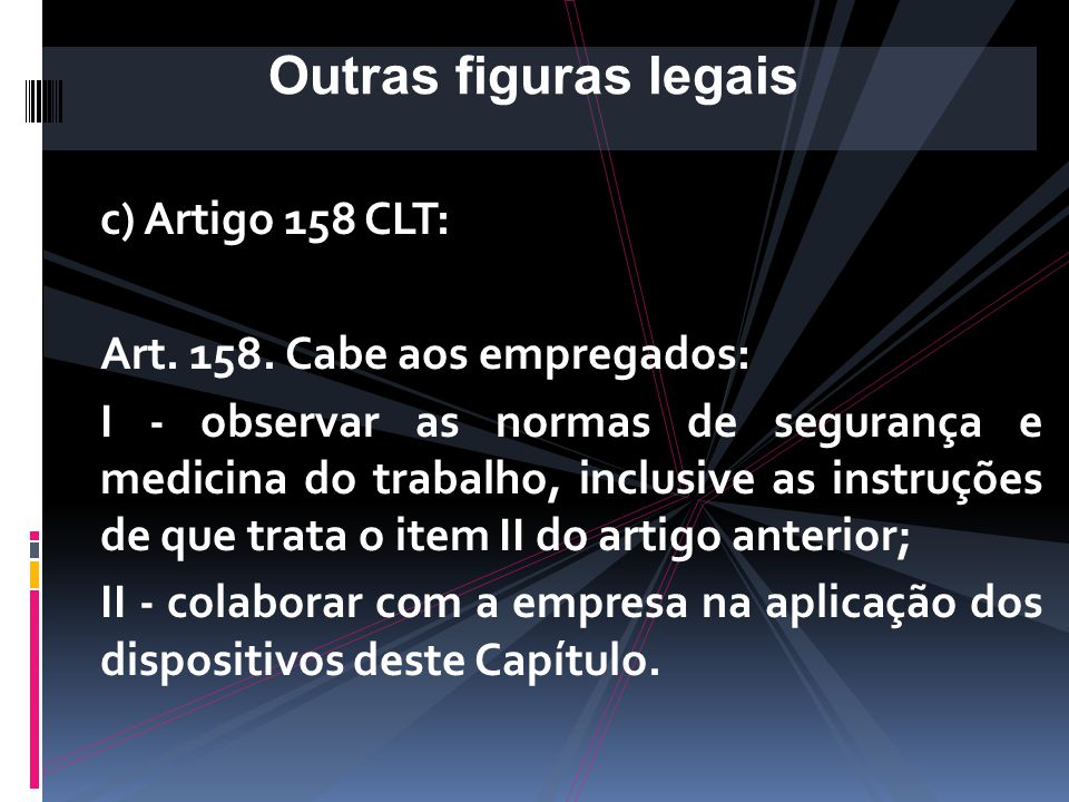 Outras figuras legais c) Artigo 158 CLT: