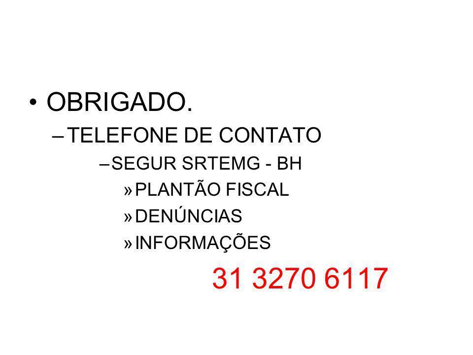 31 3270 6117 OBRIGADO. TELEFONE DE CONTATO SEGUR SRTEMG - BH