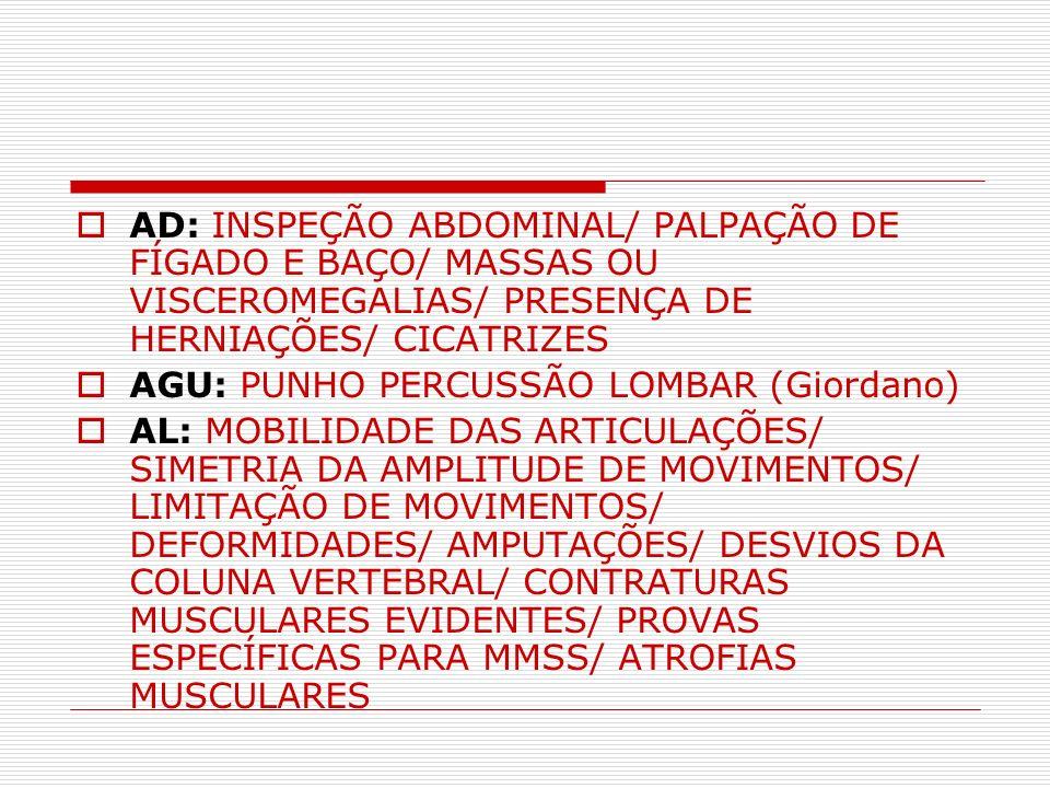 AD: INSPEÇÃO ABDOMINAL/ PALPAÇÃO DE FÍGADO E BAÇO/ MASSAS OU VISCEROMEGALIAS/ PRESENÇA DE HERNIAÇÕES/ CICATRIZES