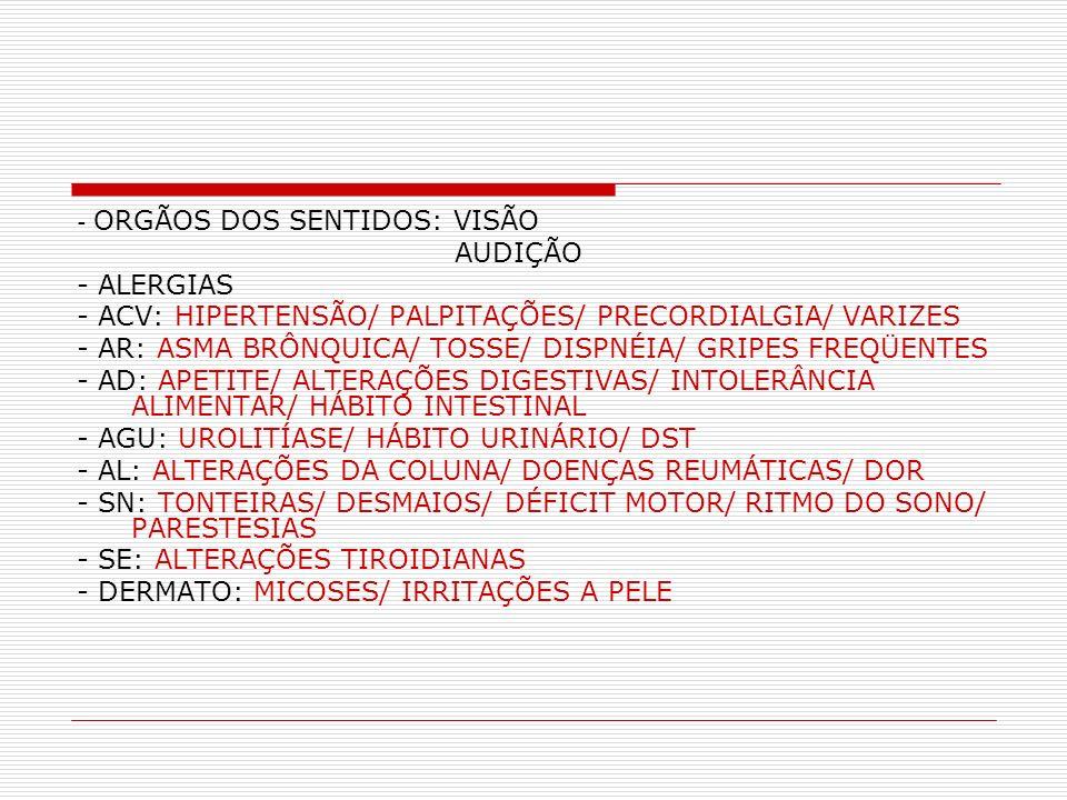 - ACV: HIPERTENSÃO/ PALPITAÇÕES/ PRECORDIALGIA/ VARIZES