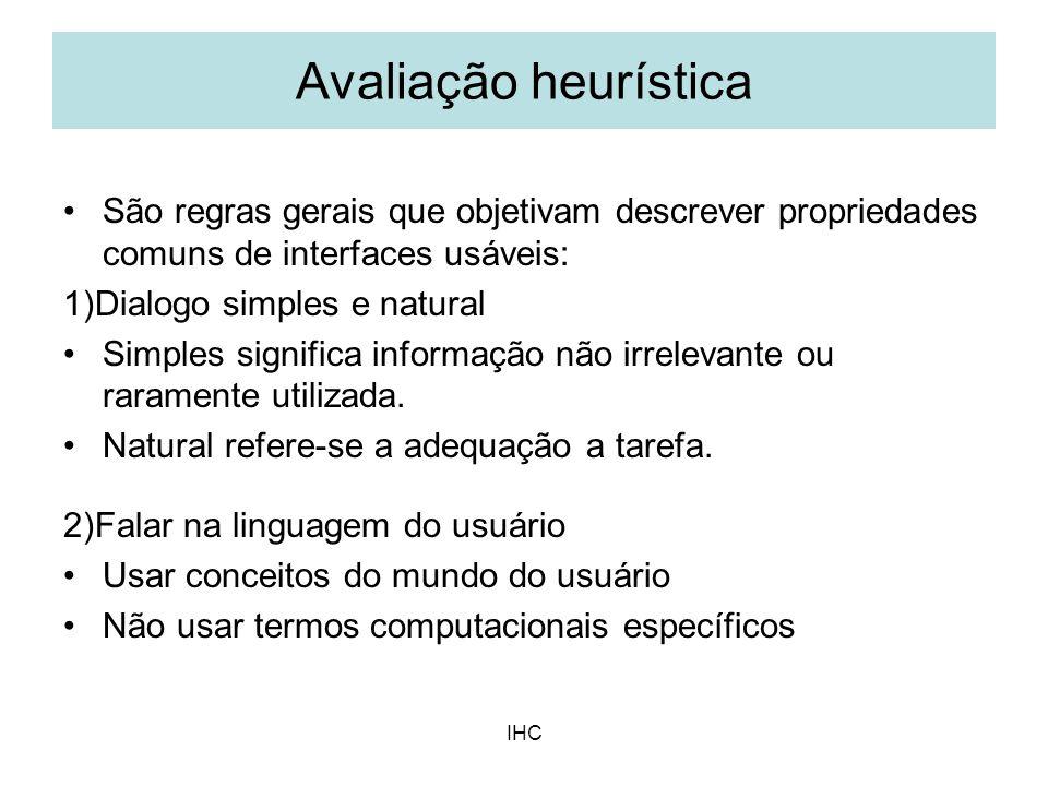 Avaliação heurística São regras gerais que objetivam descrever propriedades comuns de interfaces usáveis: