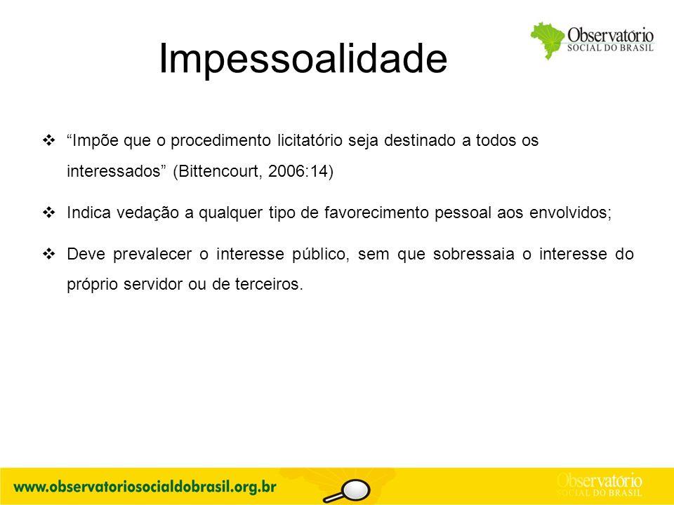 Impessoalidade Impõe que o procedimento licitatório seja destinado a todos os interessados (Bittencourt, 2006:14)