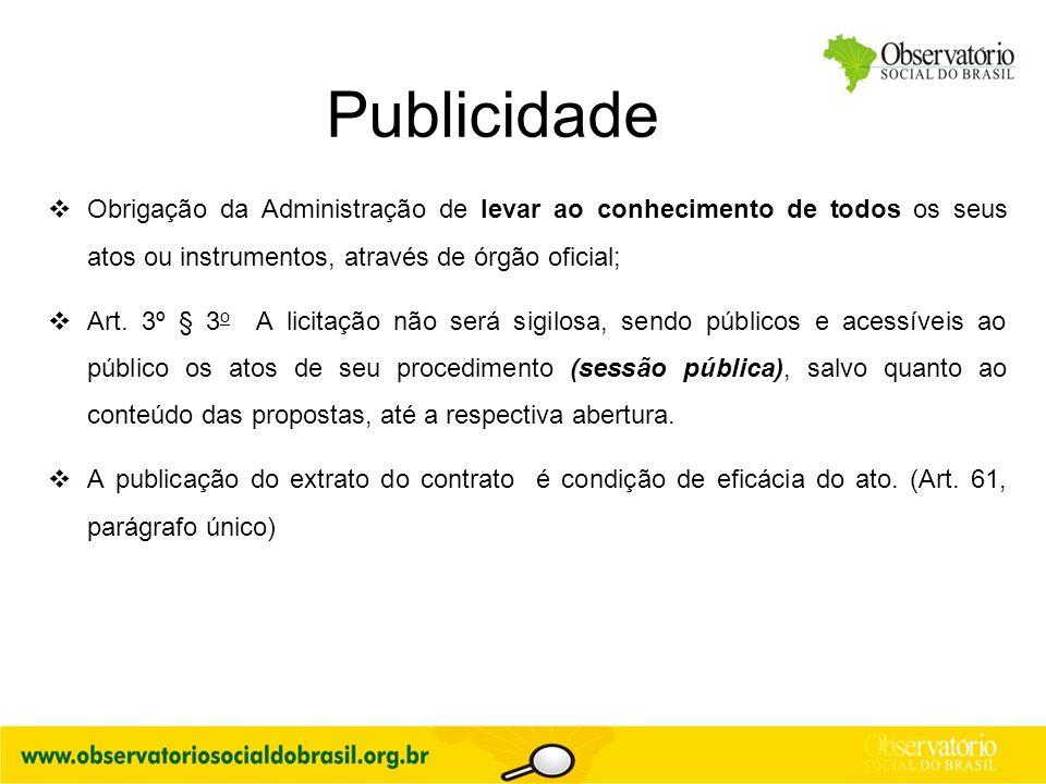 Publicidade Obrigação da Administração de levar ao conhecimento de todos os seus atos ou instrumentos, através de órgão oficial;