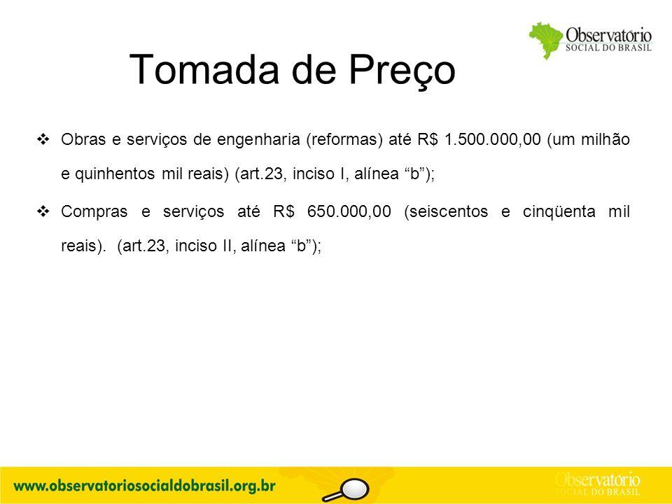 Tomada de Preço Obras e serviços de engenharia (reformas) até R$ 1.500.000,00 (um milhão e quinhentos mil reais) (art.23, inciso I, alínea b );