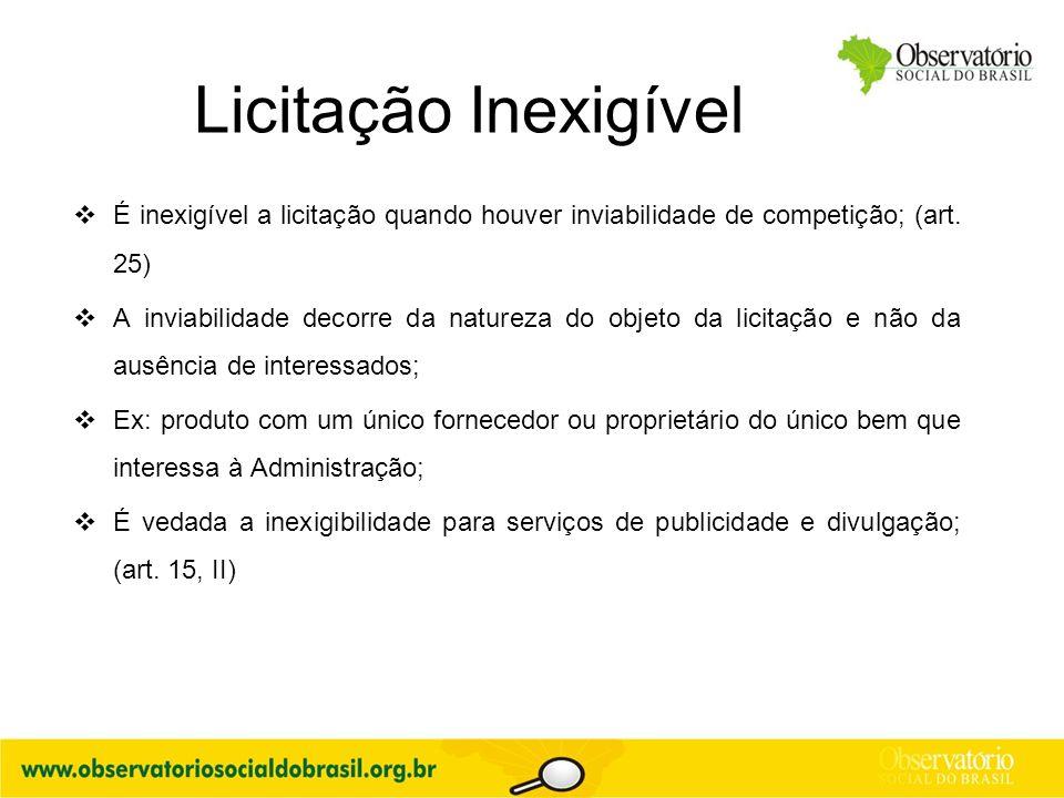 Licitação Inexigível É inexigível a licitação quando houver inviabilidade de competição; (art. 25)