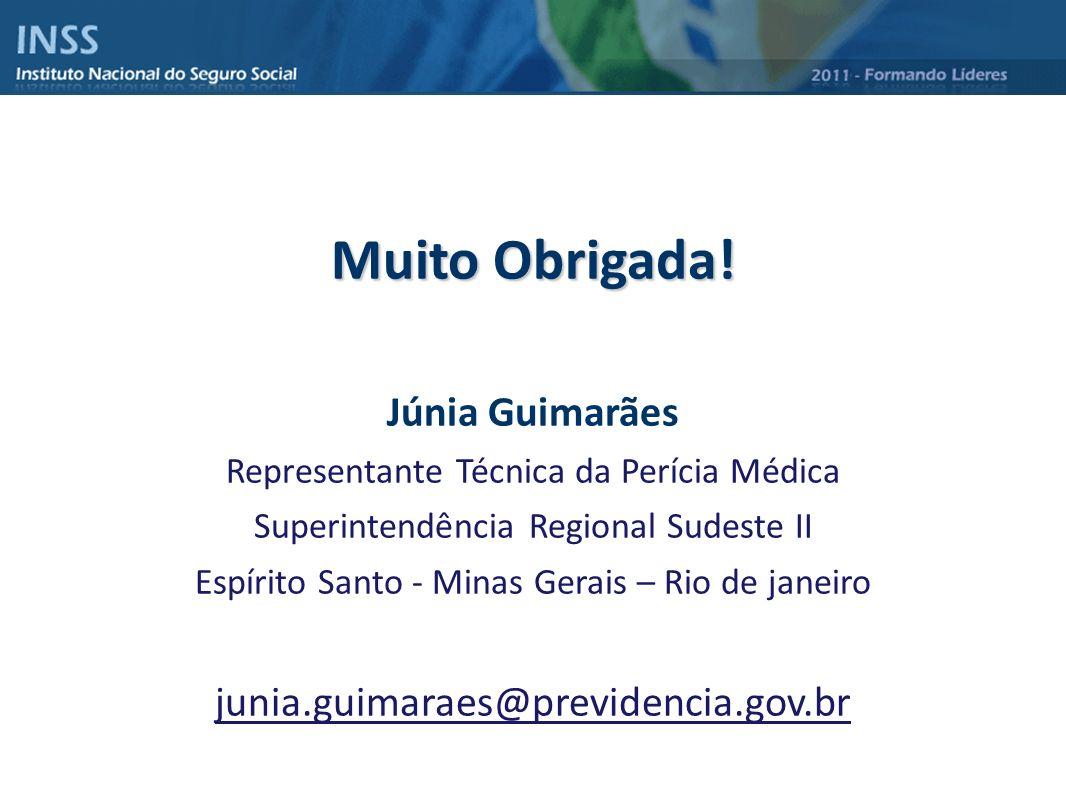 Muito Obrigada! Júnia Guimarães junia.guimaraes@previdencia.gov.br