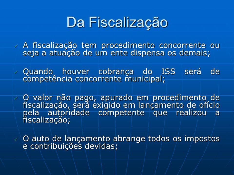 Da Fiscalização A fiscalização tem procedimento concorrente ou seja a atuação de um ente dispensa os demais;