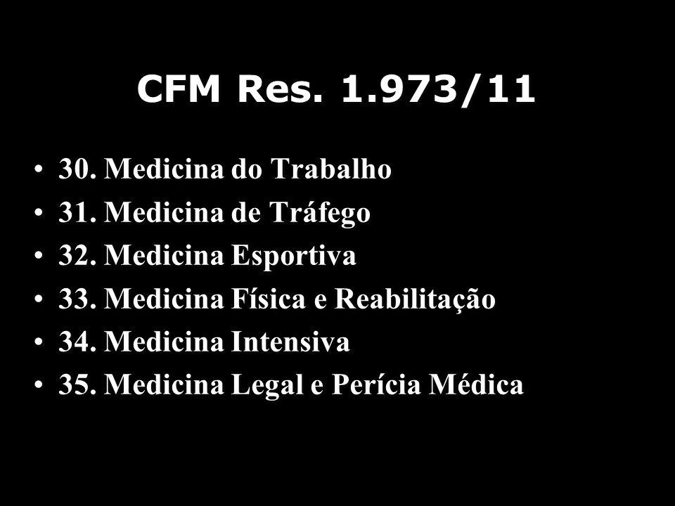 CFM Res. 1.973/11 30. Medicina do Trabalho 31. Medicina de Tráfego