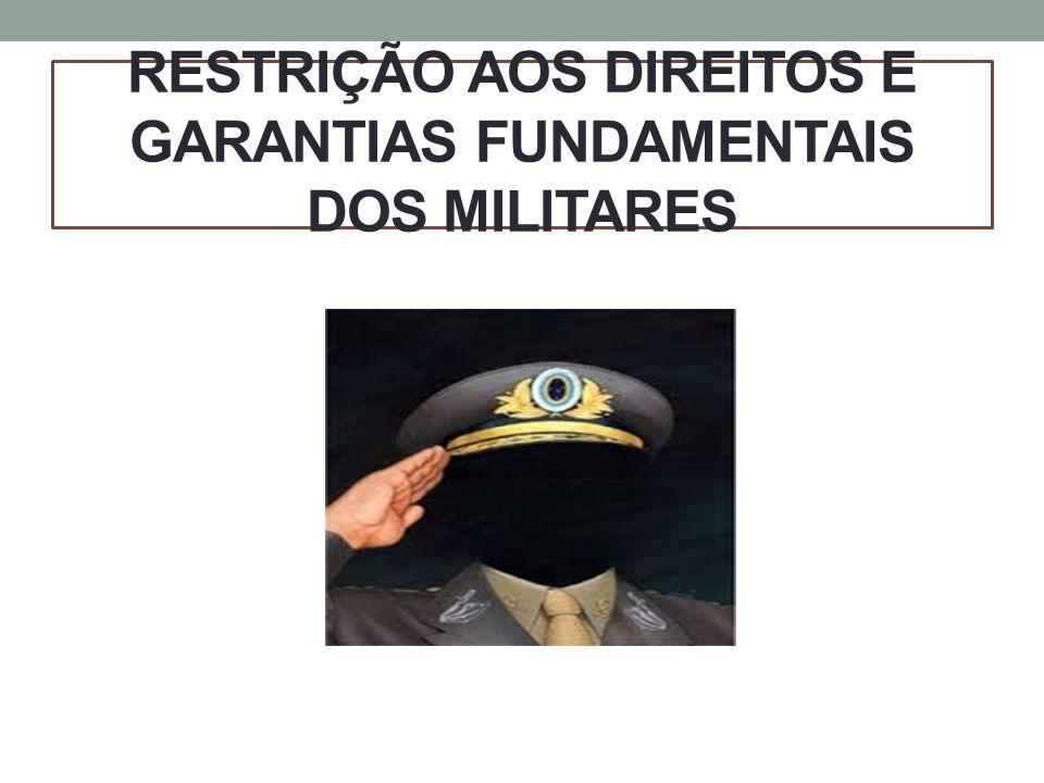 RESTRIÇÃO AOS DIREITOS E GARANTIAS FUNDAMENTAIS DOS MILITARES