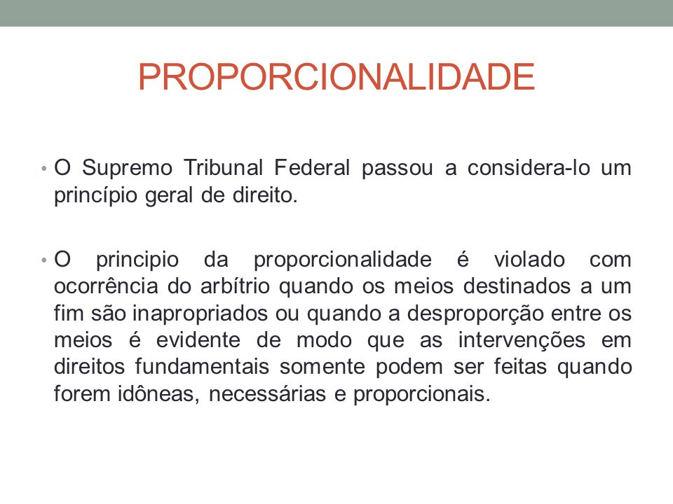 PROPORCIONALIDADE O Supremo Tribunal Federal passou a considera-lo um princípio geral de direito.