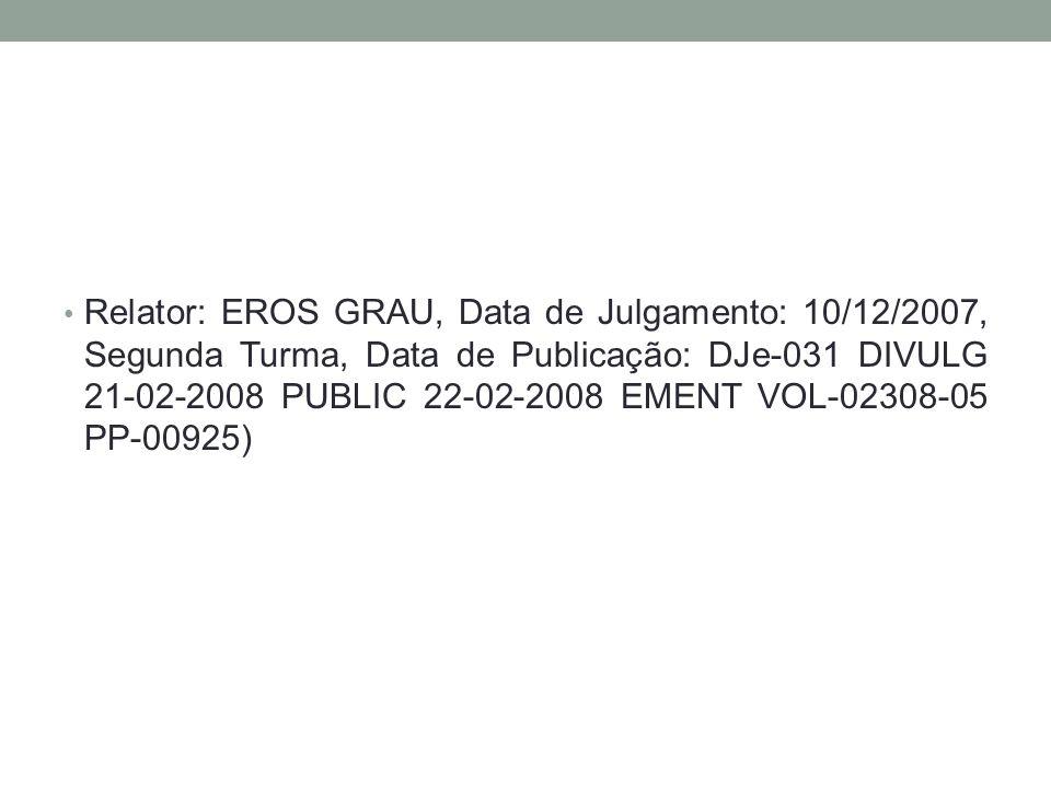 Relator: EROS GRAU, Data de Julgamento: 10/12/2007, Segunda Turma, Data de Publicação: DJe-031 DIVULG 21-02-2008 PUBLIC 22-02-2008 EMENT VOL-02308-05 PP-00925)