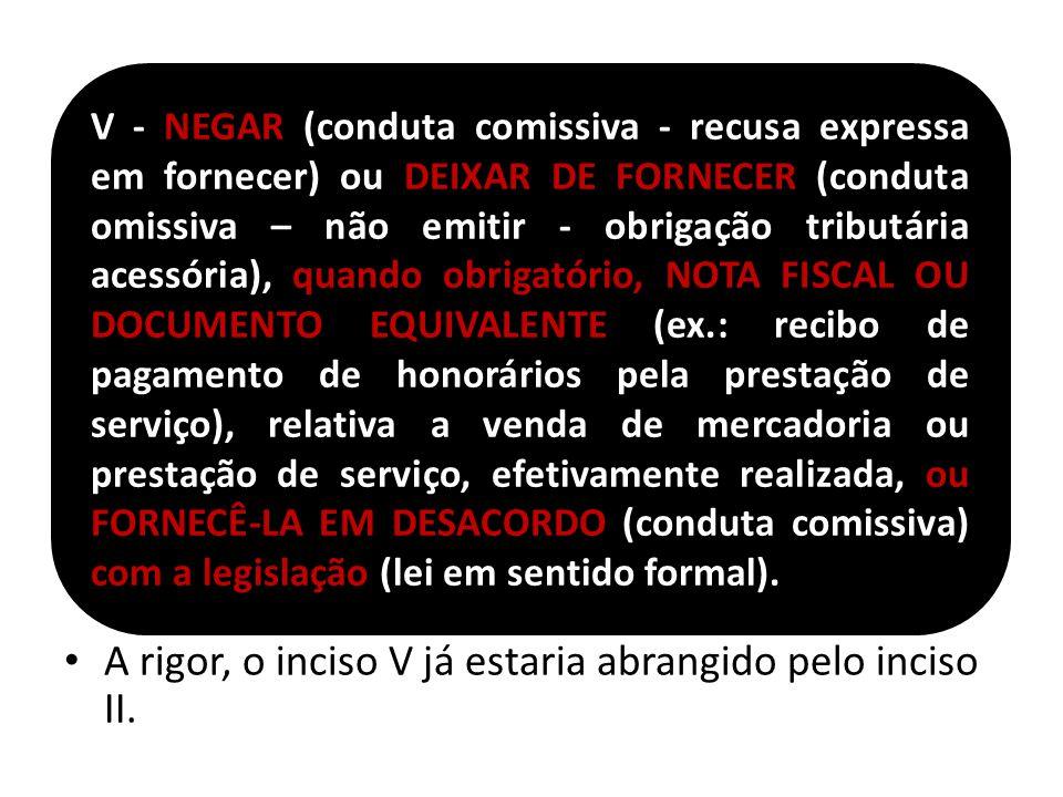 A rigor, o inciso V já estaria abrangido pelo inciso II.