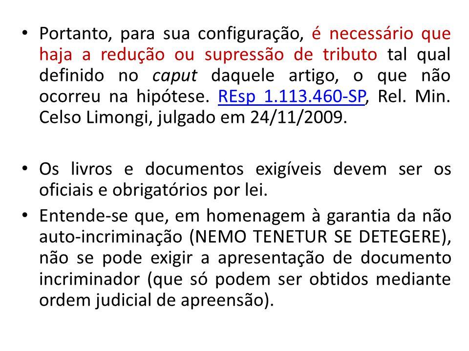Portanto, para sua configuração, é necessário que haja a redução ou supressão de tributo tal qual definido no caput daquele artigo, o que não ocorreu na hipótese. REsp 1.113.460-SP, Rel. Min. Celso Limongi, julgado em 24/11/2009.