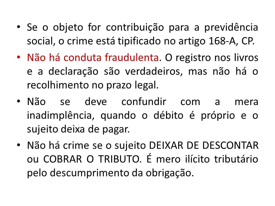 Se o objeto for contribuição para a previdência social, o crime está tipificado no artigo 168-A, CP.