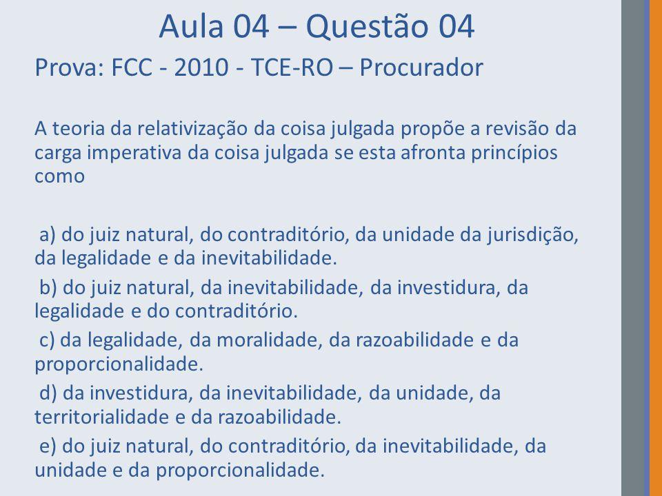 Aula 04 – Questão 04 Prova: FCC - 2010 - TCE-RO – Procurador