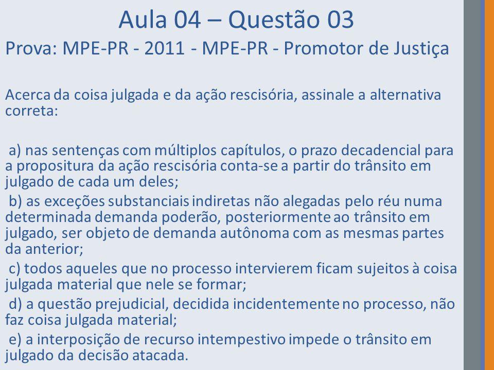 Aula 04 – Questão 03 Prova: MPE-PR - 2011 - MPE-PR - Promotor de Justiça.