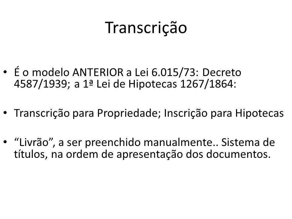 Transcrição É o modelo ANTERIOR a Lei 6.015/73: Decreto 4587/1939; a 1ª Lei de Hipotecas 1267/1864: