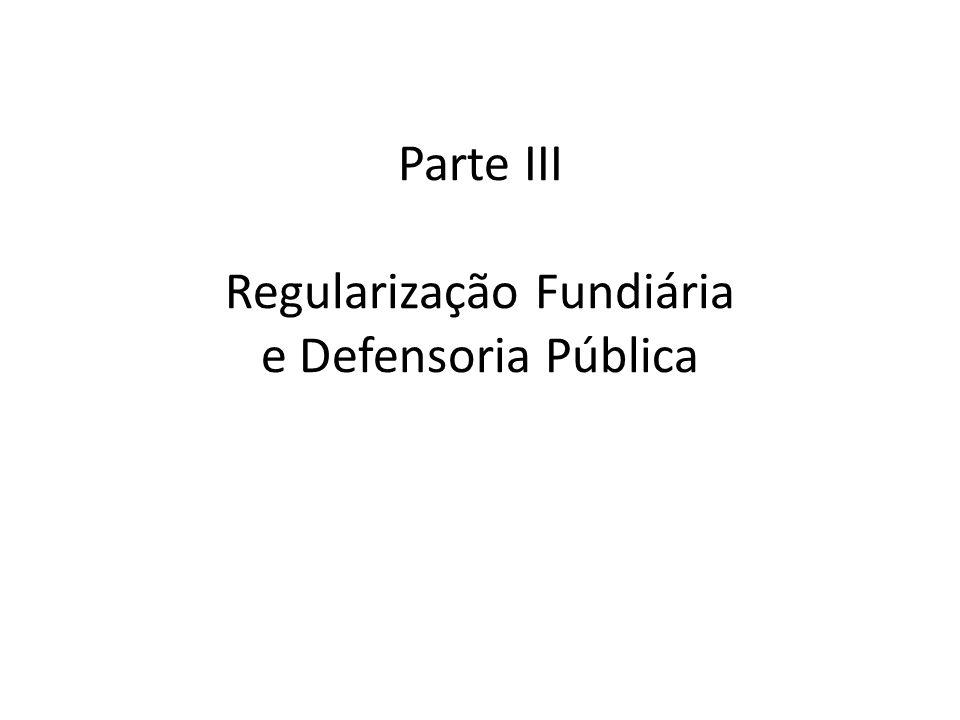 Parte III Regularização Fundiária e Defensoria Pública