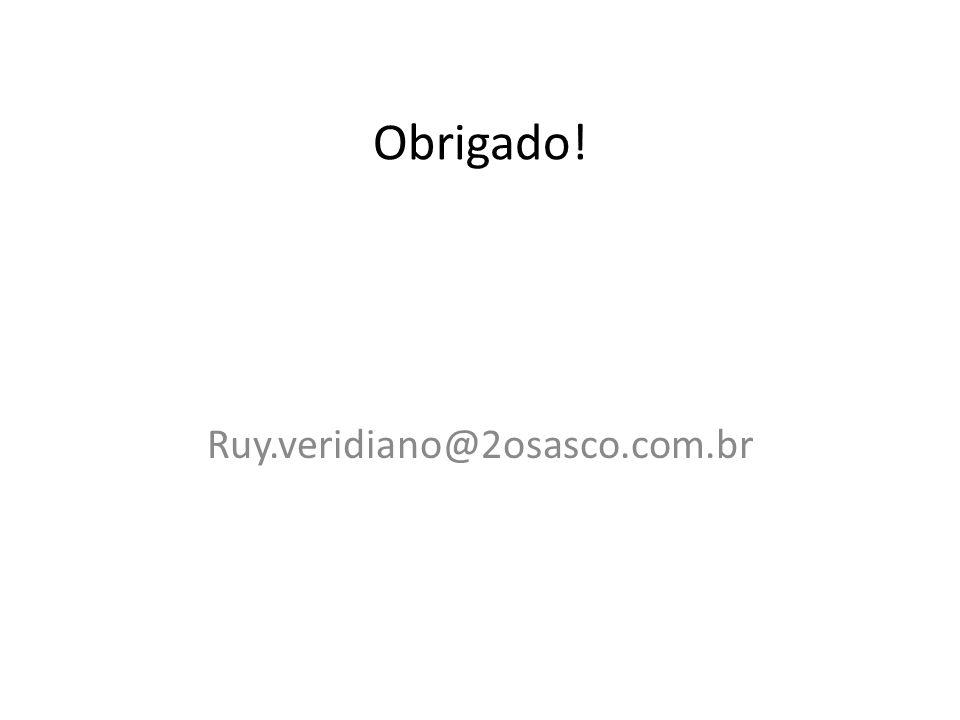 Obrigado! Ruy.veridiano@2osasco.com.br
