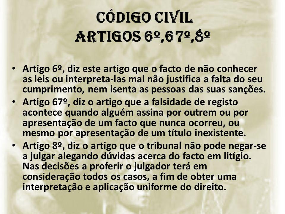 Código civil Artigos 6º,67º,8º
