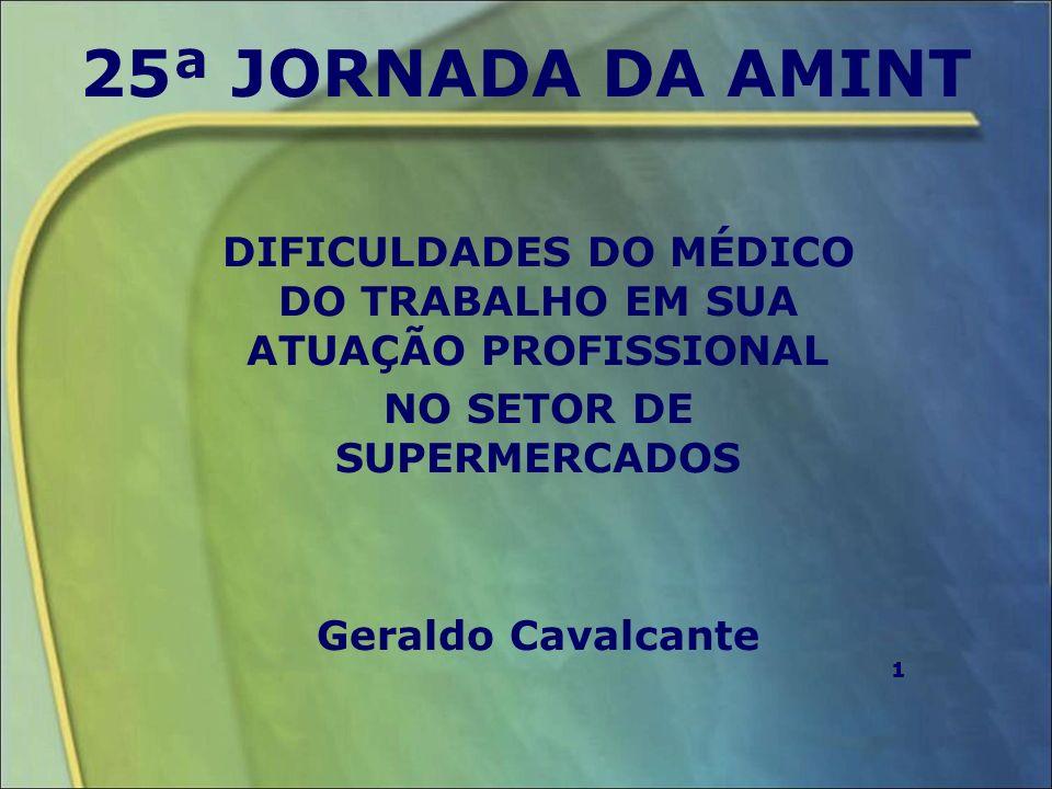 25ª JORNADA DA AMINT DIFICULDADES DO MÉDICO DO TRABALHO EM SUA ATUAÇÃO PROFISSIONAL. NO SETOR DE SUPERMERCADOS.