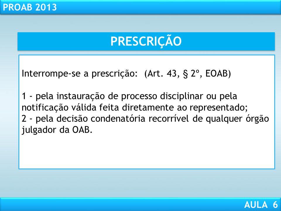 PRESCRIÇÃO Interrompe-se a prescrição: (Art. 43, § 2º, EOAB)