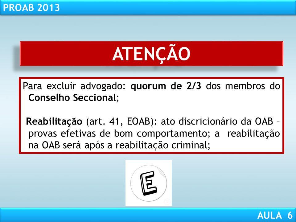 ATENÇÃO Para excluir advogado: quorum de 2/3 dos membros do Conselho Seccional;