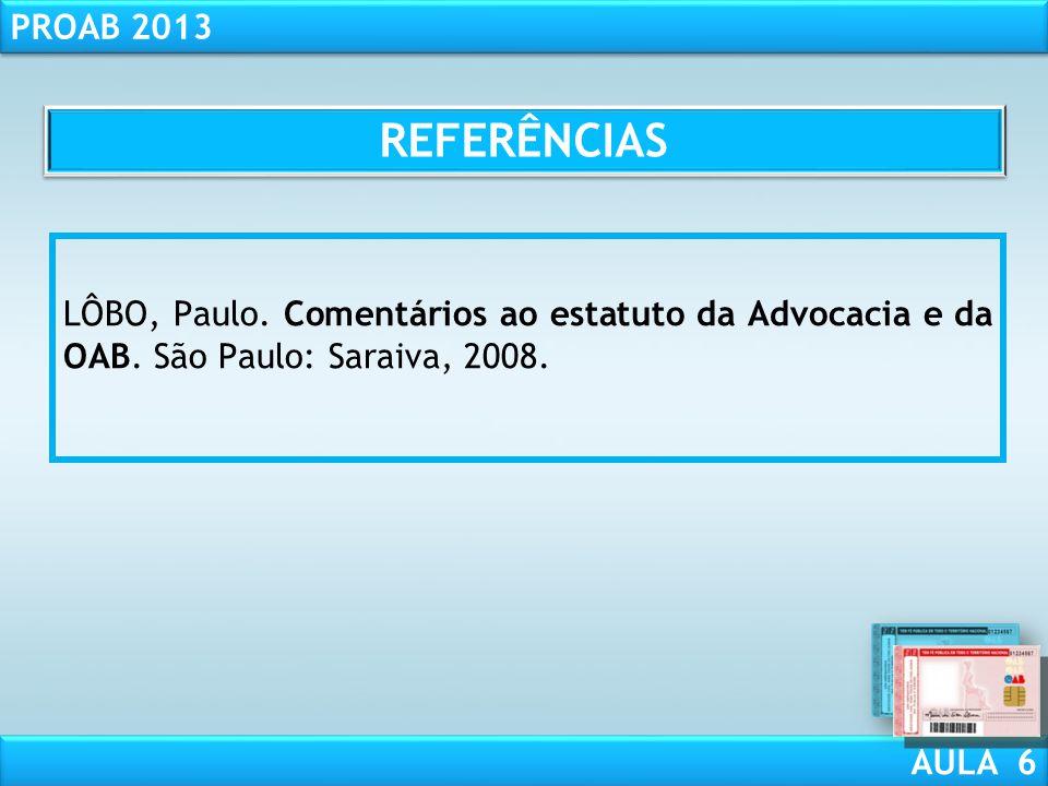 REFERÊNCIAS LÔBO, Paulo. Comentários ao estatuto da Advocacia e da OAB. São Paulo: Saraiva, 2008.