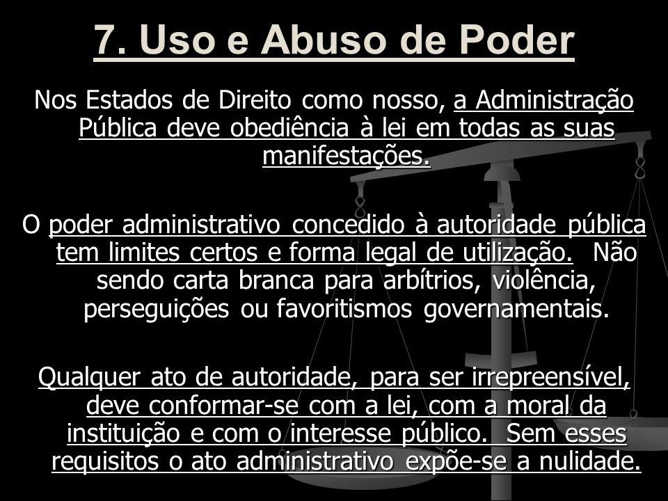 7. Uso e Abuso de Poder Nos Estados de Direito como nosso, a Administração Pública deve obediência à lei em todas as suas manifestações.