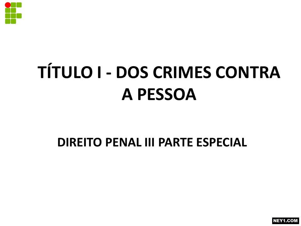 TÍTULO I - DOS CRIMES CONTRA A PESSOA