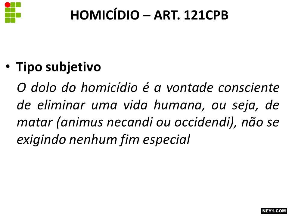 HOMICÍDIO – ART. 121CPB Tipo subjetivo.