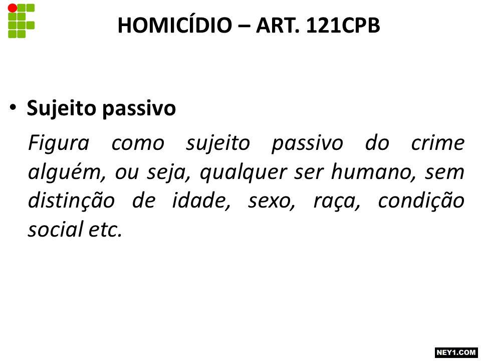 HOMICÍDIO – ART. 121CPB Sujeito passivo.