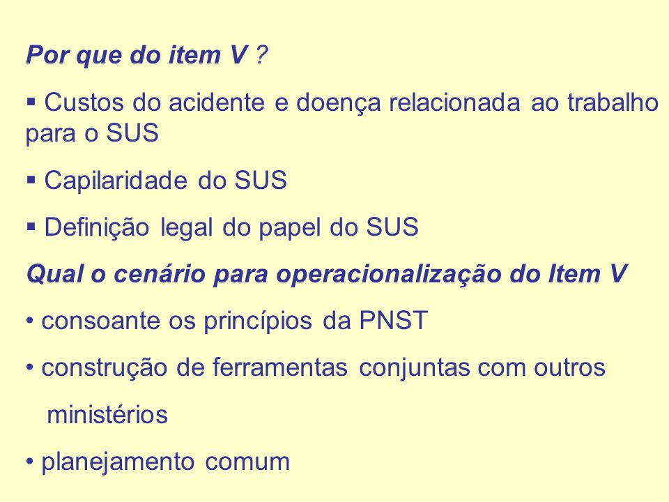 Por que do item V Custos do acidente e doença relacionada ao trabalho para o SUS. Capilaridade do SUS.
