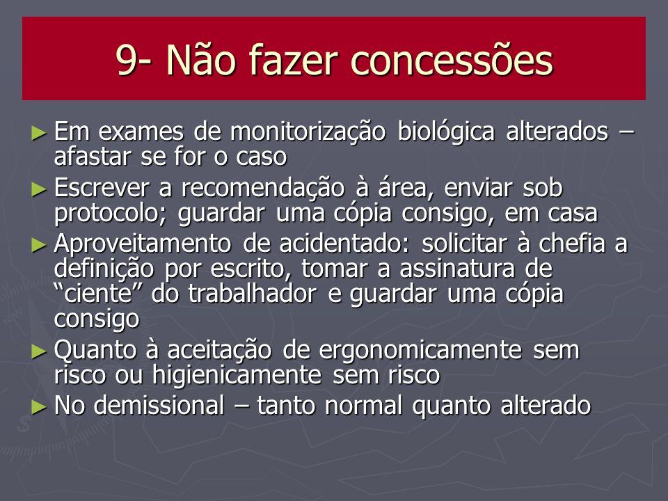 9- Não fazer concessões Em exames de monitorização biológica alterados – afastar se for o caso.