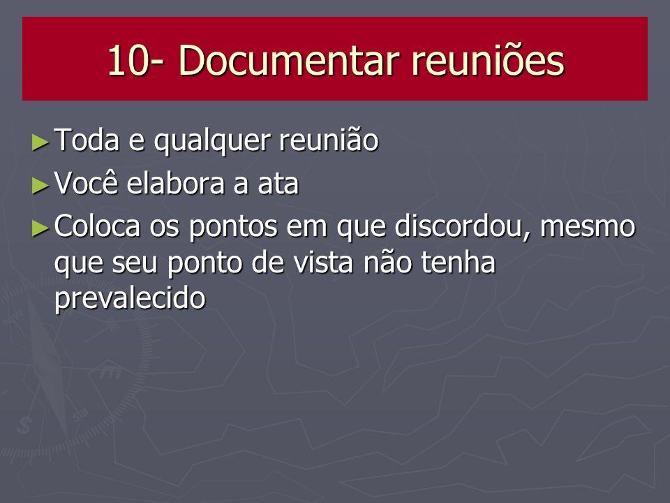 10- Documentar reuniões Toda e qualquer reunião Você elabora a ata