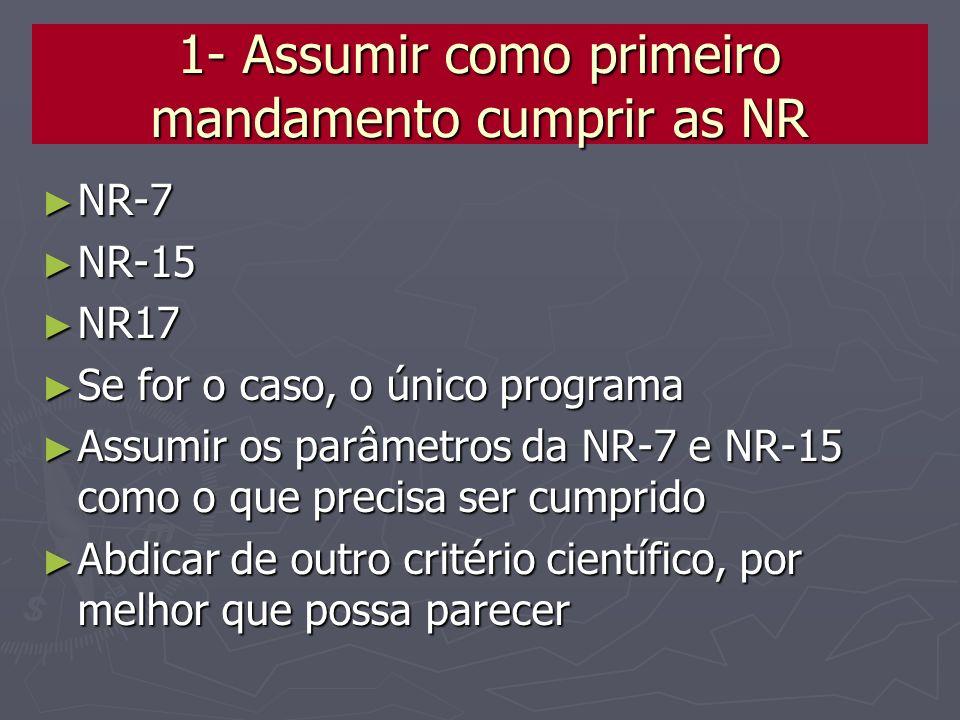 1- Assumir como primeiro mandamento cumprir as NR
