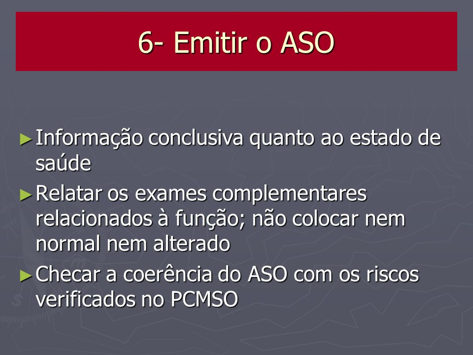 6- Emitir o ASO Informação conclusiva quanto ao estado de saúde