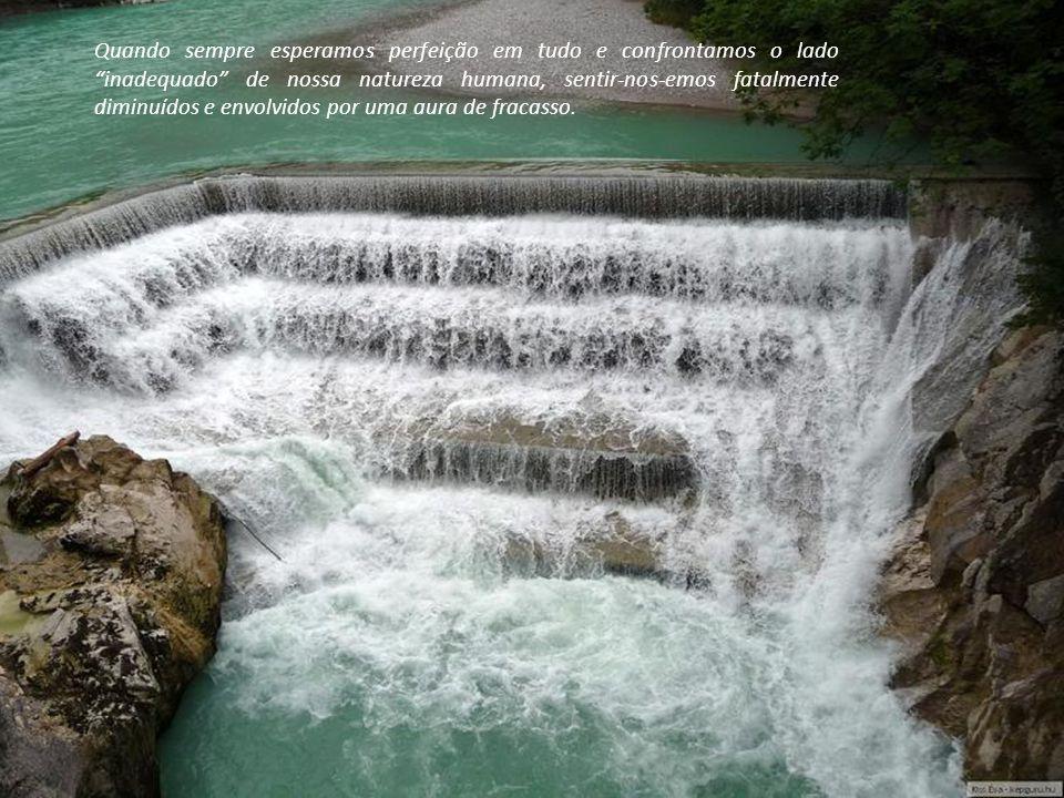 Quando sempre esperamos perfeição em tudo e confrontamos o lado inadequado de nossa natureza humana, sentir-nos-emos fatalmente diminuídos e envolvidos por uma aura de fracasso.