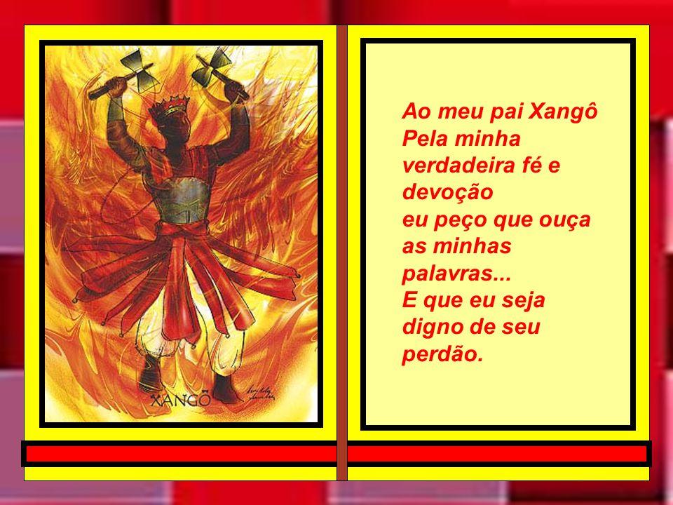 Ao meu pai Xangô Pela minha verdadeira fé e devoção.
