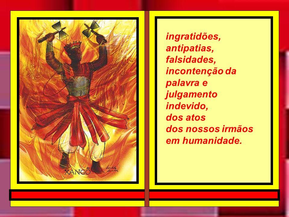ingratidões, antipatias, falsidades, incontenção da palavra e julgamento indevido,
